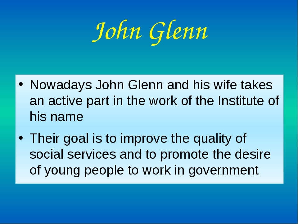 John Glenn Nowadays John Glenn and his wife takes an active part in the work...