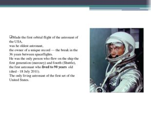 Made the first orbital flight of the astronaut of the USA, was he oldest ast
