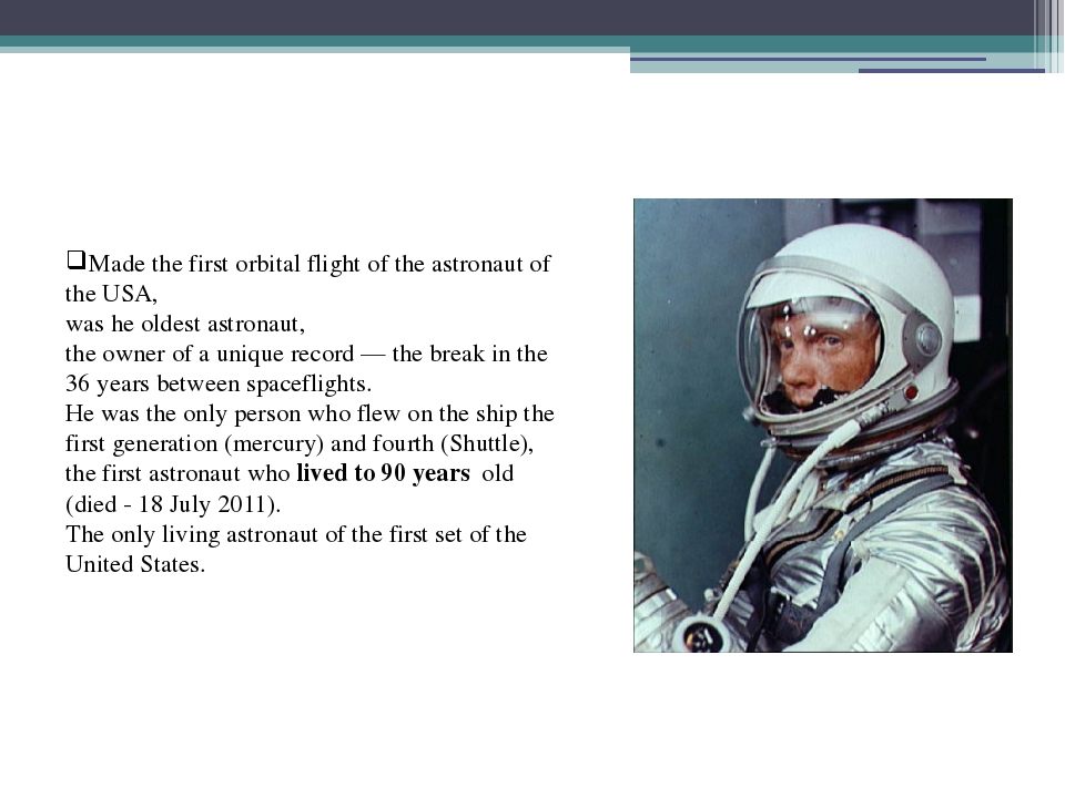 Made the first orbital flight of the astronaut of the USA, was he oldest ast...