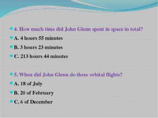 4. How much time did John Glenn spent in space in total? A. 4 hours 55 minut