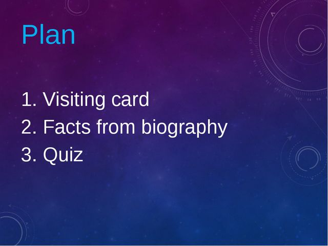 Plan 1. Visiting card 2. Facts from biography 3. Quiz