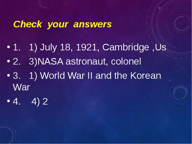 Check your answers 1. 1) July 18, 1921, Cambridge ,Us 2. 3)NASA astronaut, co...