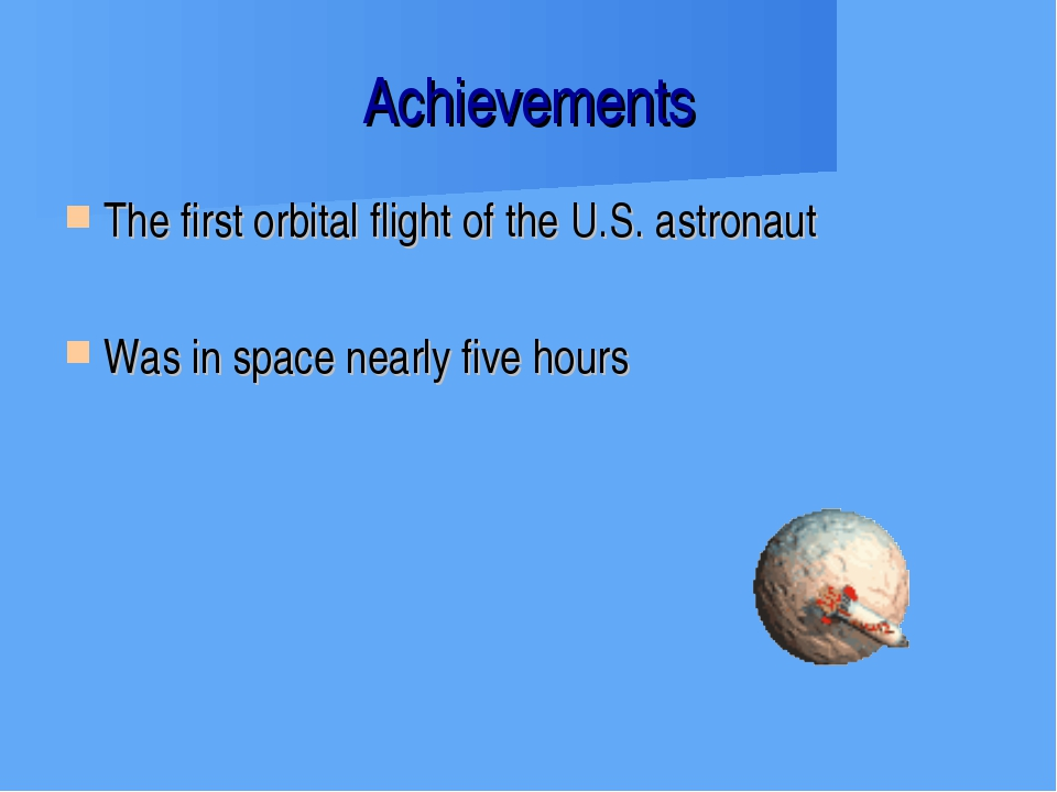 Achievements The first orbital flight of the U.S. astronaut Was in space near...