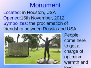 Monument Located: in Houston, USA Opened:15th November, 2012 Symbolizes: the