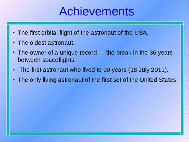 Achievements The first orbital flight of the astronaut of the USA. The oldest...