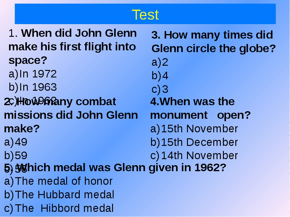 Test 1. When did John Glenn make his first flight into space? In 1972 In 1963...