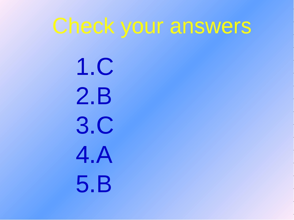 Check your answers 1.C 2.B 3.C 4.A 5.B