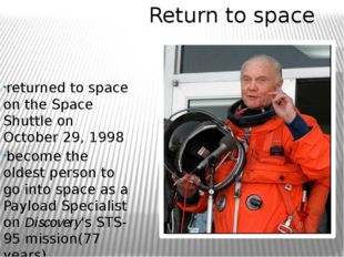 Return to space returned to space on the Space Shuttle on October 29, 1998 be
