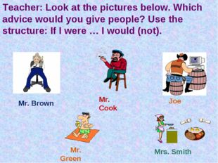 Teacher: Look at the pictures below. Which advice would you give people? Use
