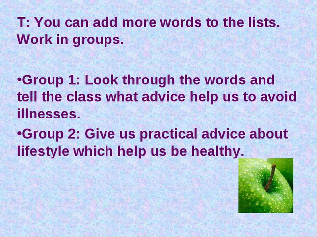 T: You can add more words to the lists. Work in groups. Group 1: Look through...
