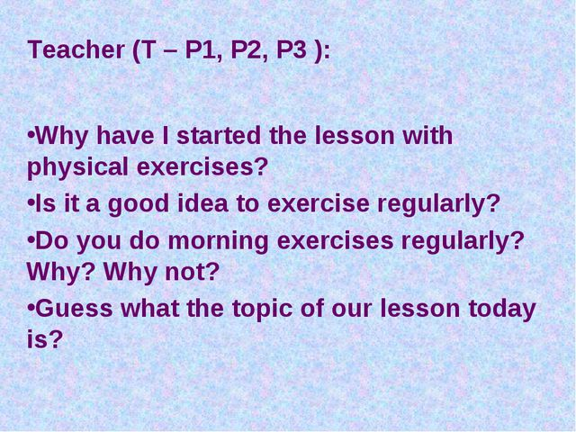 Teacher (T – P1, P2, P3 ): Why have I started the lesson with physical exerci...