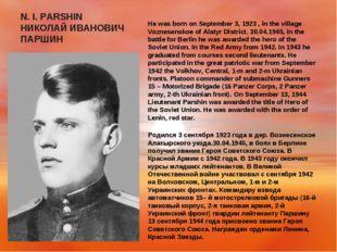 N. I. PARSHIN НИКОЛАЙ ИВАНОВИЧ ПАРШИН He was born on September 3, 1923 , in