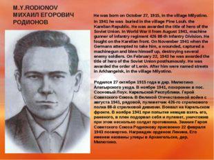 M.Y.RODIONOV МИХАИЛ ЕГОРОВИЧ РОДИОНОВ He was born on October 27, 1915, in the