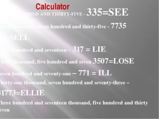 Calculator THREE HUNDRED AND THIRTY-FIVE - 335=SEE Seven thousand, seven hund