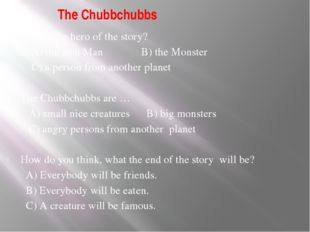 The Chubbchubbs What's the hero of the story? A) the Iron Man B) the Monster