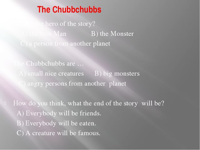 The Chubbchubbs What's the hero of the story? A) the Iron Man B) the Monster...