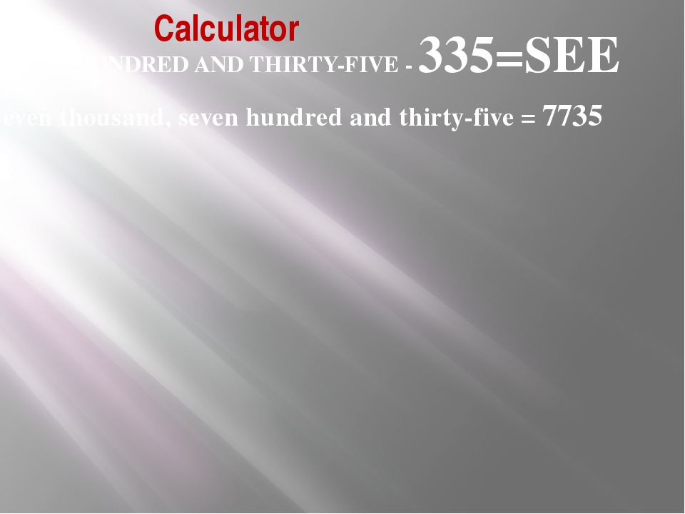 Calculator THREE HUNDRED AND THIRTY-FIVE - 335=SEE Seven thousand, seven hund...