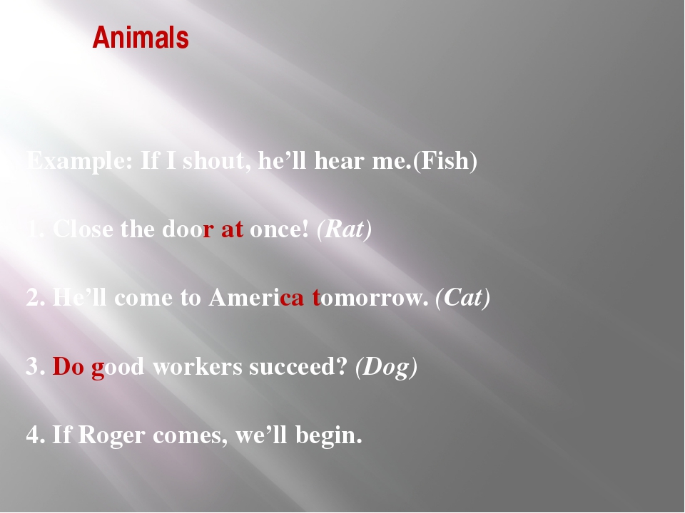 Animals Example: If I shout, he'll hear me.(Fish) 1. Close the door at once!...
