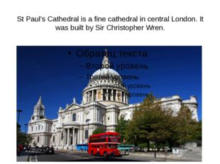 St Paul's Cathedral is a fine cathedral in central London. It was built by Si