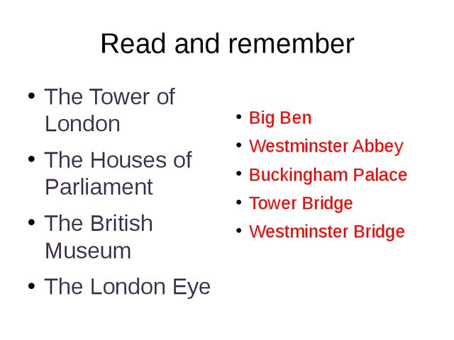 Read and remember The Tower of London The Houses of Parliament The British Mu...