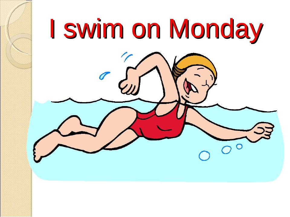 I swim on Monday
