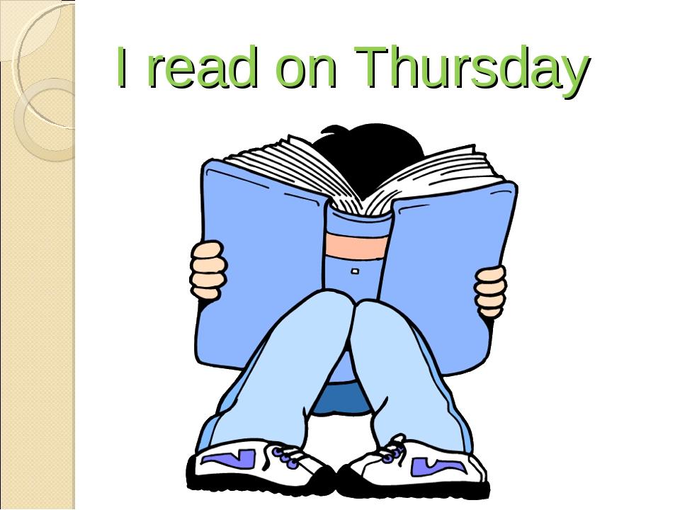 I read on Thursday