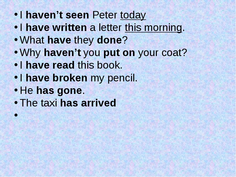 I haven't seen Peter today I have written a letter this morning. What have t...