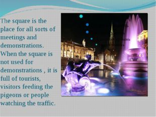 The square is the place for all sorts of meetings and demonstrations. When th