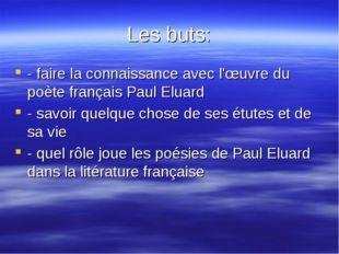 Les buts: - faire la connaissance avec l'œuvre du poète français Paul Eluard