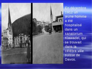 En décembre 1912 un jeune homme a été hospitalisé dans un sanatorium Klawade