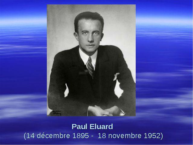 Paul Eluard (14 décembre 1895 - 18 novembre 1952)