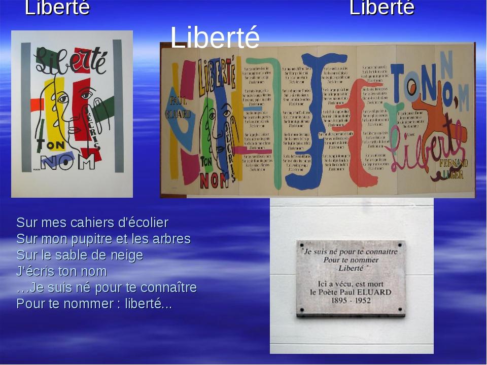 Liberté Liberté Sur mes cahiers d'écolier Sur mon pupitre et les arbres Sur...