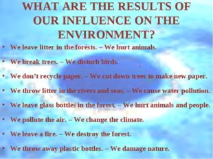 WHAT ARE THE RESULTS OF OUR INFLUENCE ON THE ENVIRONMENT? We leave litter in