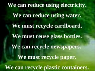We can reduce using electricity. We can reduce using water. We must recycle