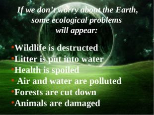 If we don't worry about the Earth, some ecological problems will appear: Wil