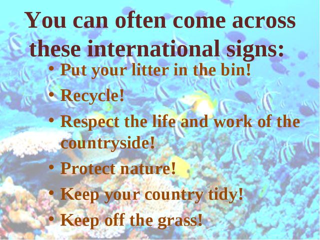 You can often come across these international signs: Put your litter in the b...
