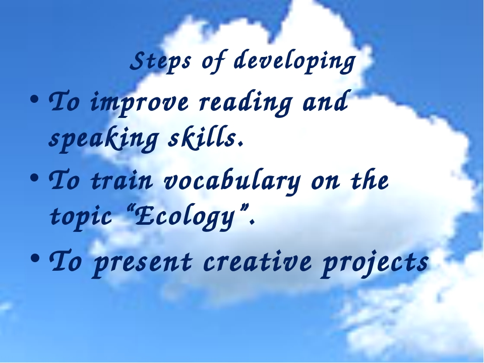 Steps of developing To improve reading and speaking skills. To train vocabul...