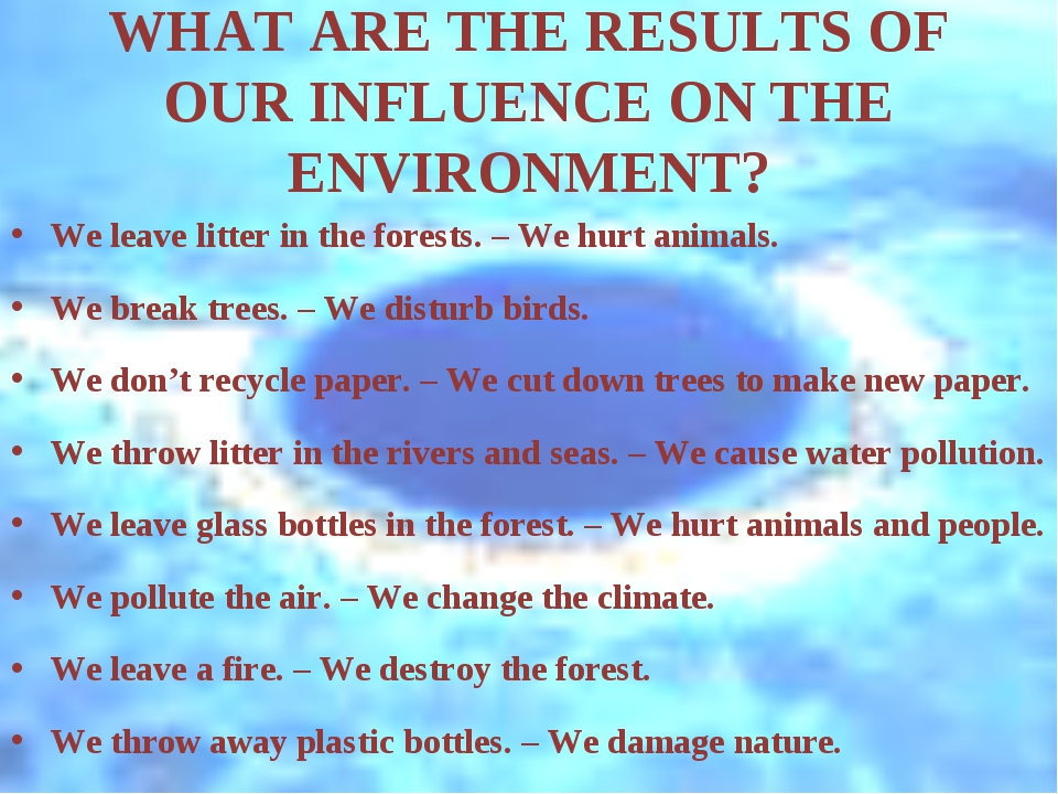 WHAT ARE THE RESULTS OF OUR INFLUENCE ON THE ENVIRONMENT? We leave litter in...