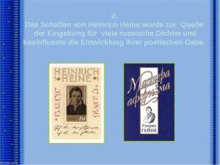 2. Das Schaffen von Heinrich Heine wurde zur Quelle der Eingebung für viele r