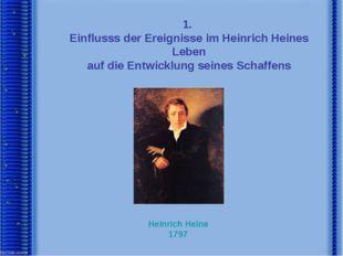 1. Einflusss der Ereignisse im Heinrich Heines Leben auf die Entwicklung sein