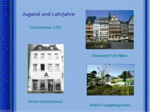 Jugend und Lehrjahre 13.Dezember 1797 Düsseldorf am Main Heine-Geburtshaus He