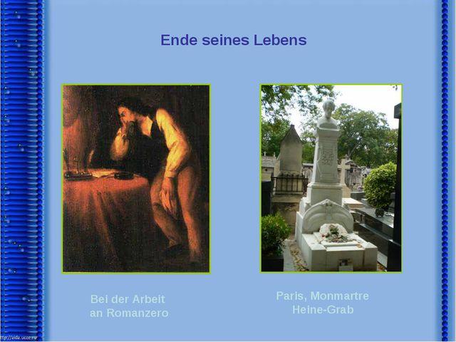Ende seines Lebens Bei der Arbeit an Romanzero Paris, Monmartre Heine-Grab