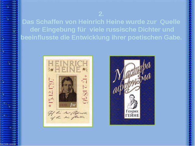 2. Das Schaffen von Heinrich Heine wurde zur Quelle der Eingebung für viele r...