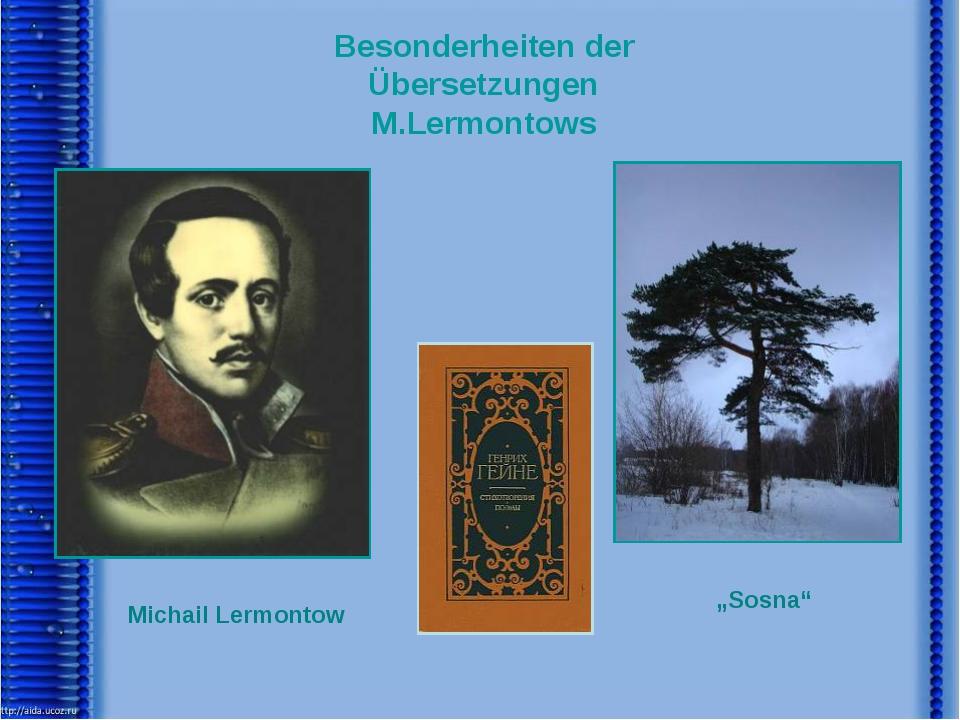 """Besonderheiten der Übersetzungen M.Lermontows Michail Lermontow """"Sosna"""""""