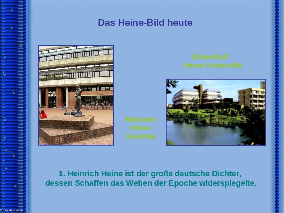 München Heine-Denkmal Düsseldorf Heine-Universität 1. Heinrich Heine ist der...