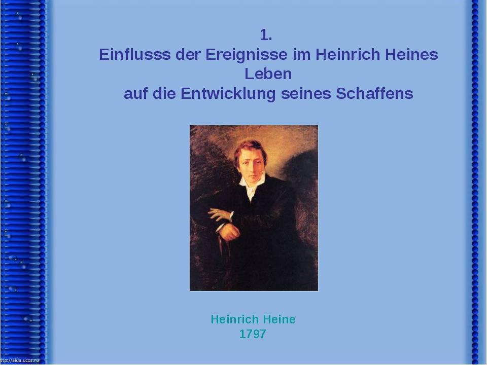 1. Einflusss der Ereignisse im Heinrich Heines Leben auf die Entwicklung sein...