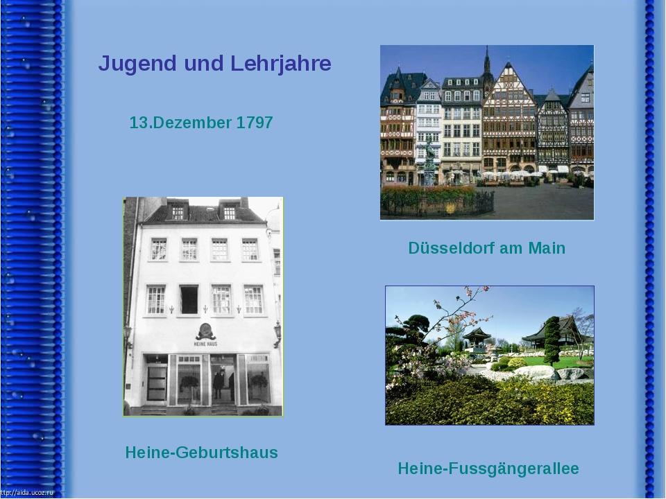 Jugend und Lehrjahre 13.Dezember 1797 Düsseldorf am Main Heine-Geburtshaus He...