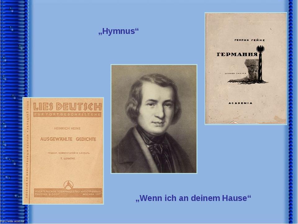 """""""Hymnus"""" """"Wenn ich an deinem Hause"""""""