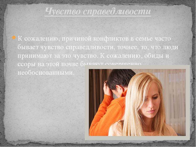 К сожалению, причиной конфликтов в семье часто бывает чувство справедливости,...