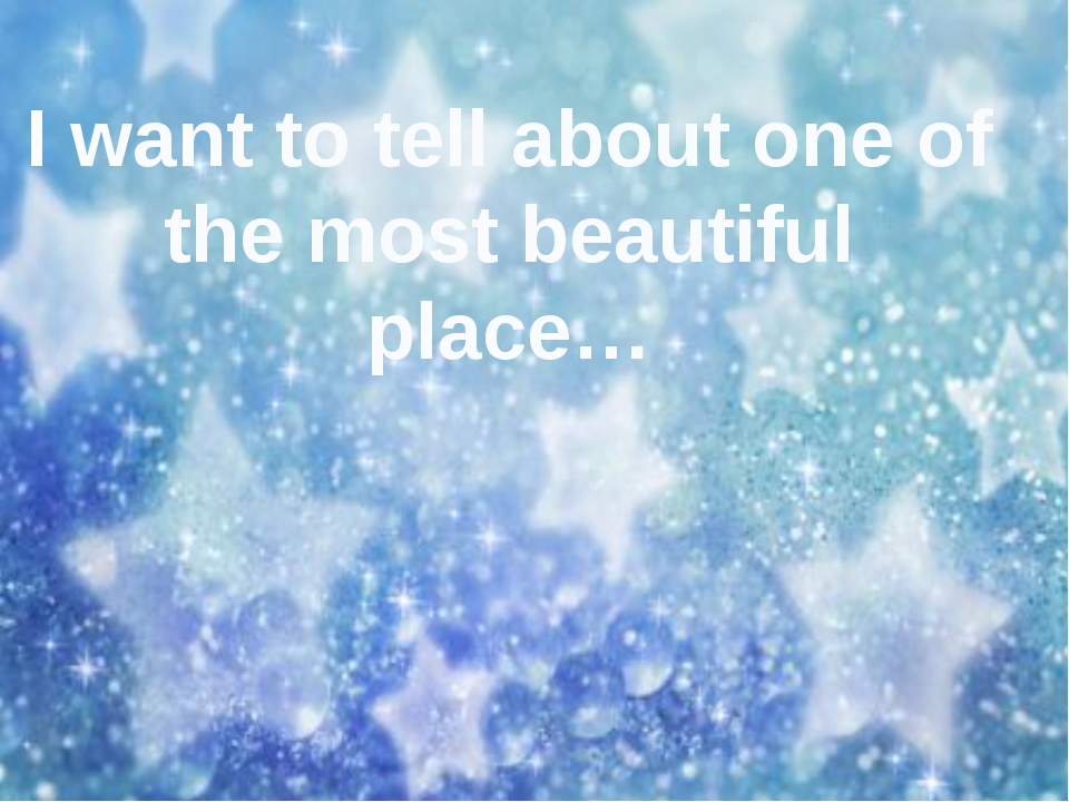 I want to tell about one of the most beautiful place…